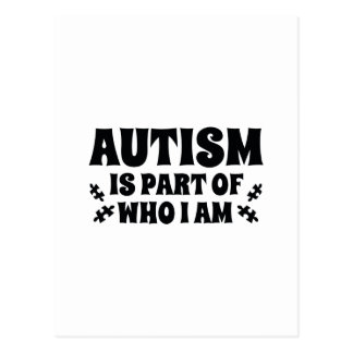 Autism Is Part Of Who I Am Postcard