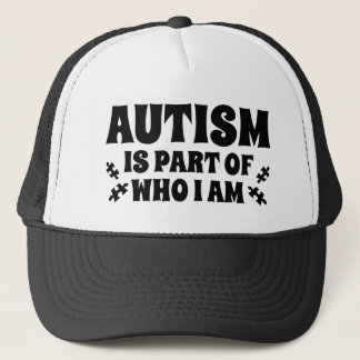 Autism Is Part Of Who I Am Trucker Hat