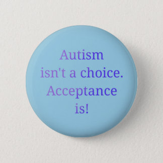 Autism isn't a choice. 2 inch round button