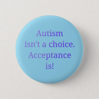 Autism isn't a choice  (blue) 2 inch round button