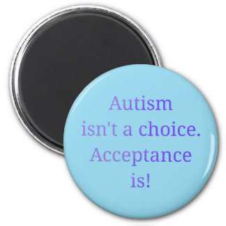 Autism isn't a choice  (blue) 2 inch round magnet