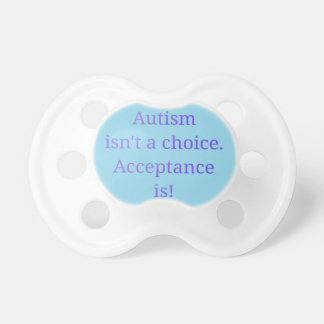 Autism isn't a choice  (blue) pacifier