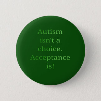 Autism isn't a choice (green 2 inch round button