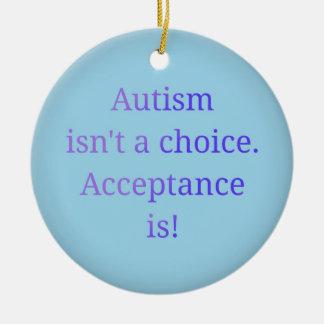 Autism isn't a choice. round ceramic ornament