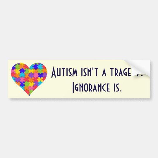 """Autism isn't a tragedy. Ignorance is."" Bumper Sticker"