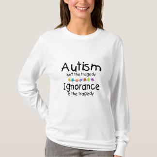 Autism Isnt The Tragedy Ingnorance Is T-Shirt