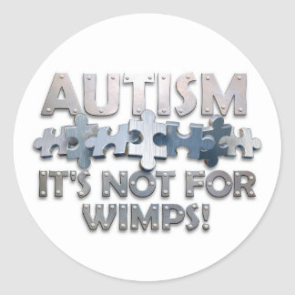 Autism: Not For Wimps Classic Round Sticker