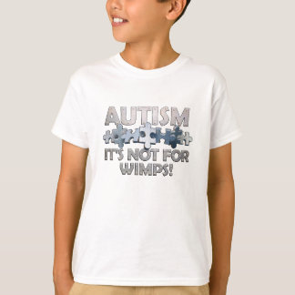 Autism: Not For Wimps T-Shirt