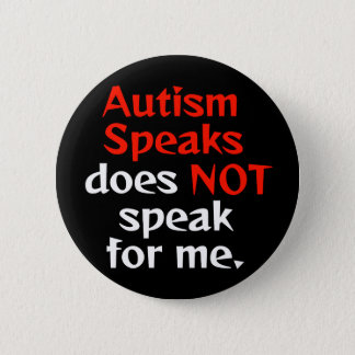 Autism Speaks is not for us. 2 Inch Round Button