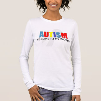 Autism welcome to my world long sleeve T-Shirt