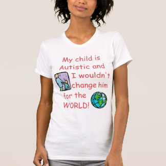 Autistic Child Don t Change for the World Tshirts