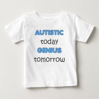 AUTISTIC TODAY GENIUS TOMORROW-BOYS BABY T-Shirt