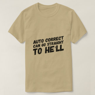 Auto Correct Can Go Straight To He'll  fun T-Shirt