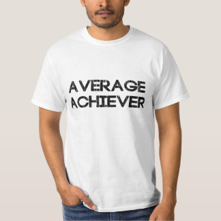 Average Achiever T-Shirt