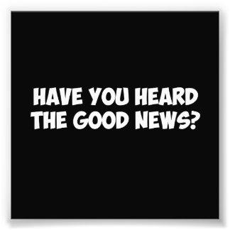 Avez-vous entendu les bonnes nouvelles ? photo d'art