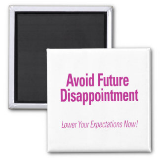 Avoid Future Disappointment – Lower Your Expectati Magnet