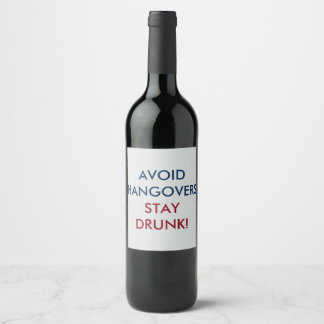 Avoid Hangovers Stay Drunk Wine Label