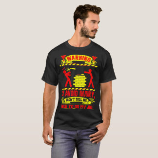Avoid Injury Dont Tell How To Do Job Bricklayer T-Shirt