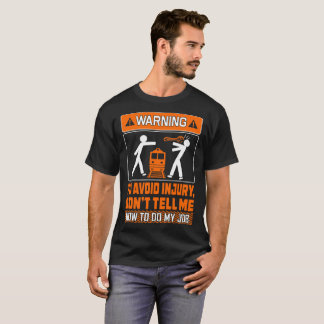 Avoid Injury Dont Tell How To Do Job Rail Roader T-Shirt