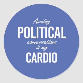 Avoiding political conversations is my cardio - wh round sticker