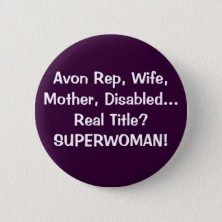 Avon Rep, Wife, Mother, Disabled...Real Title?S... 2 Inch Round Button
