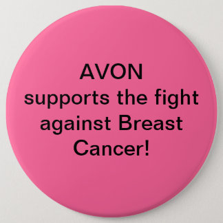 Avon supports the fight against Breast Cancer 6 Inch Round Button