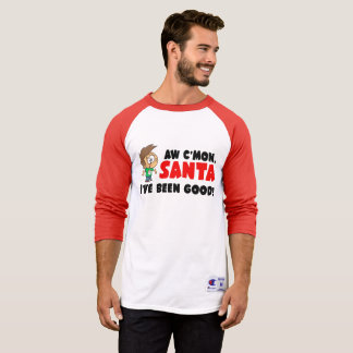 Aw C'mon, Santa.  I've Been Good! Funny T-Shirt