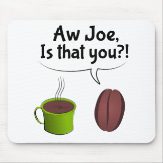 Aw Joe Is That You Mouse Pad