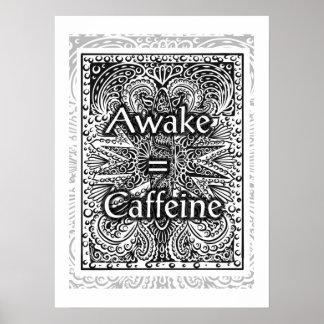 Awake=Caffeine - Positive Statement Quote Poster