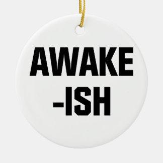 Awake-ish Ceramic Ornament