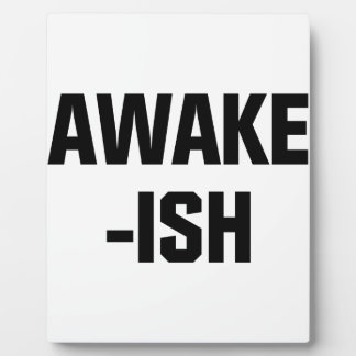 Awake-ish Plaque