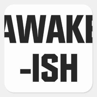 Awake-ish Square Sticker
