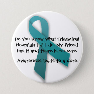 Awareness Leads To A Cure- Trigeminal Neuralgia 3 Inch Round Button