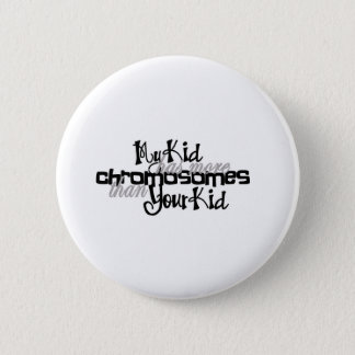 Awareness tee more chromosomes 2 inch round button