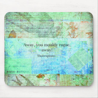 Away, you mouldy rogue, away! Shakespeare Insult Mouse Pad