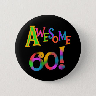 Awesome 60 Birthday T-shirts and Gifts 2 Inch Round Button