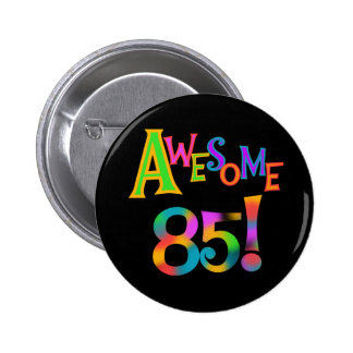 Awesome 85 Birthday T-shirts and Gifts 2 Inch Round Button