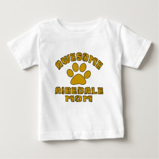 AWESOME AIREDALE MOM BABY T-Shirt