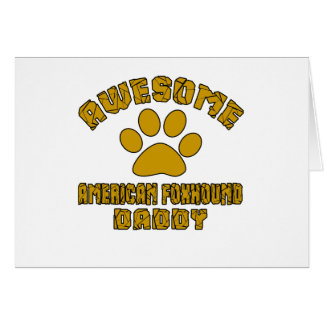 AWESOME AMERICAN FOXHOUND DADDY CARD