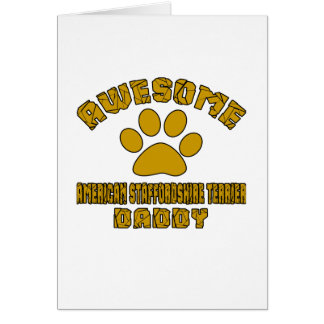AWESOME AMERICAN STAFFORDSHIRE TERRIER DADDY CARD