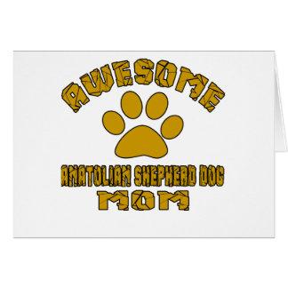 AWESOME ANATOLIAN SHEPHERD DOG MOM CARD