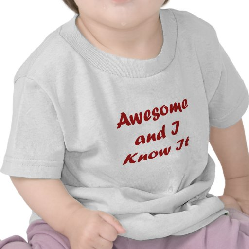 Awesome and I Know It! Tshirts