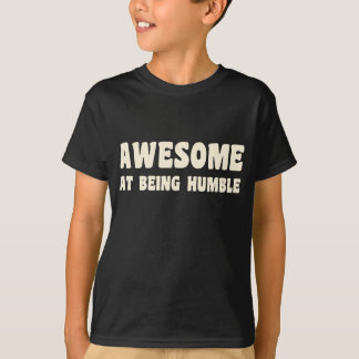 Awesome At Being Humble T-Shirt