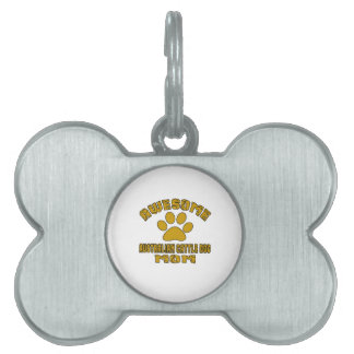 AWESOME AUSTRALIAN CATTLE DOG MOM PET NAME TAG