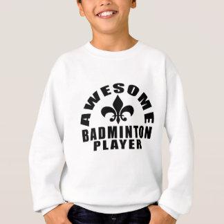 AWESOME BADMINTON PLAYER SWEATSHIRT