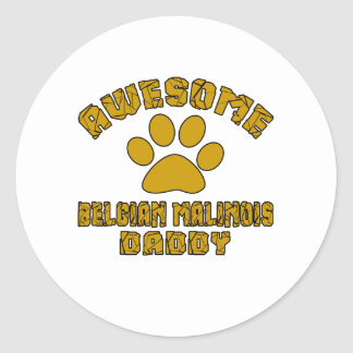 AWESOME BELGIAN MALINOIS DADDY ROUND STICKER