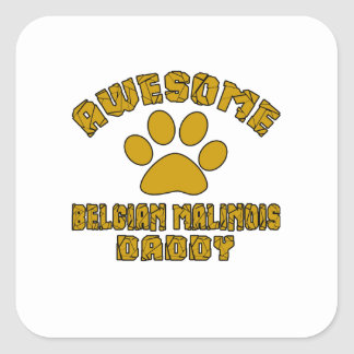 AWESOME BELGIAN MALINOIS DADDY SQUARE STICKER