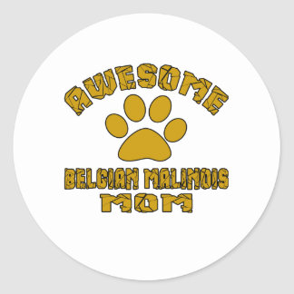 AWESOME BELGIAN MALINOIS MOM ROUND STICKER