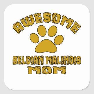 AWESOME BELGIAN MALINOIS MOM SQUARE STICKER