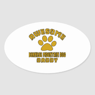 AWESOME BERNESE MOUNTAIN DOG DADDY OVAL STICKER